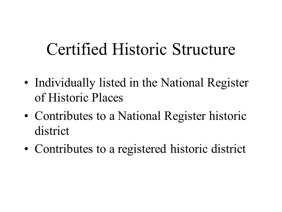Certified Historic Structure Individually listed in the National Register of Historic Places Contributes to a National Register historic district Contributes to a registered historic district