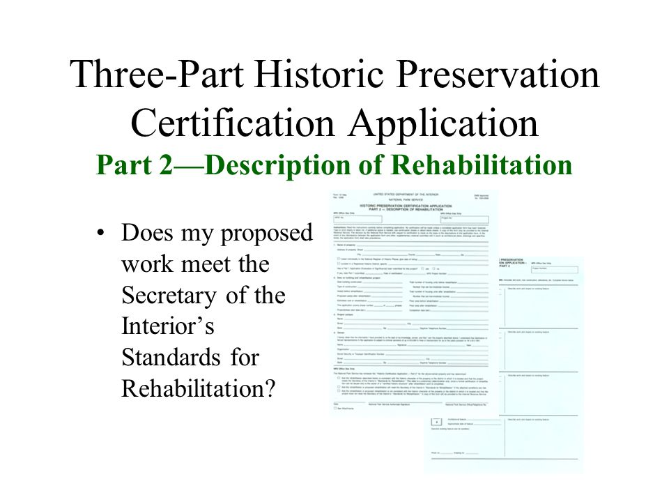 Three-Part Historic Preservation Certification Application Part 2Description of Rehabilitation Does my proposed work meet the Secretary of the Interiors Standards for Rehabilitation