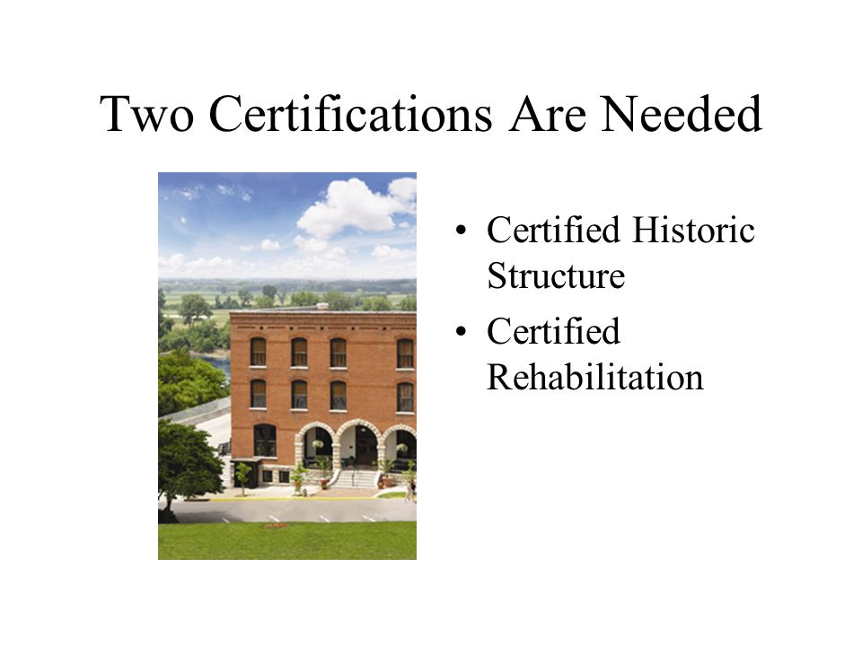 Two Certifications Are Needed Certified Historic Structure Certified Rehabilitation
