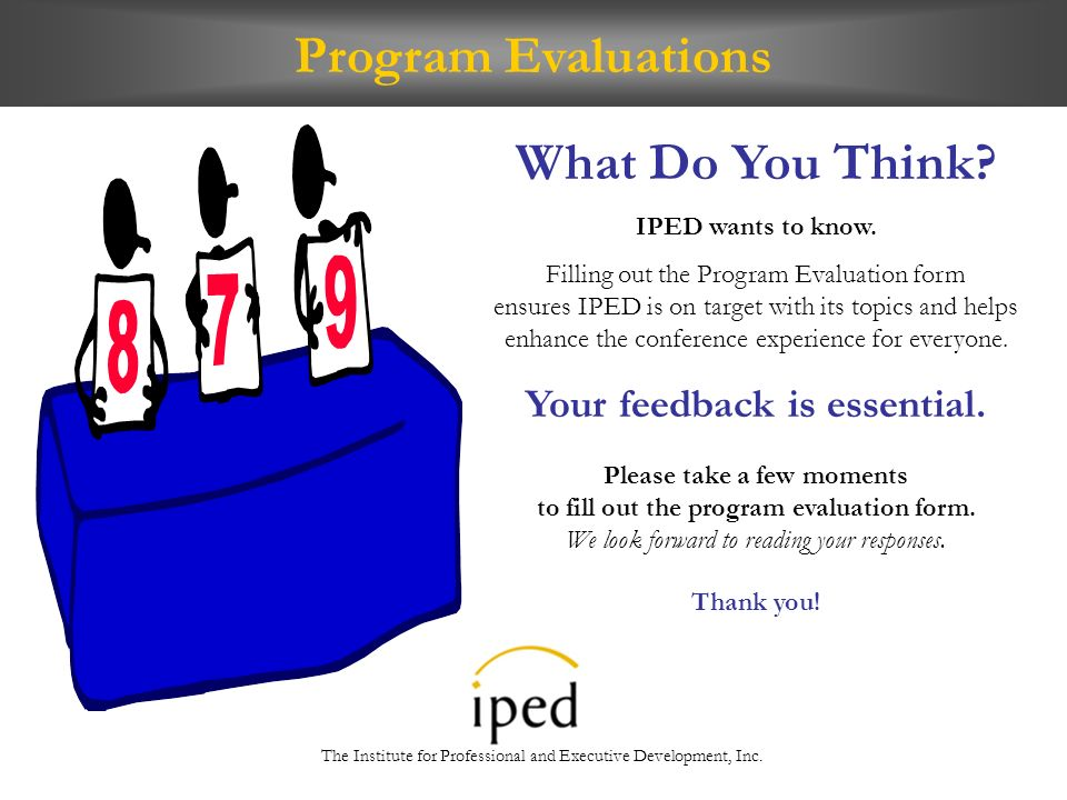Program Evaluations What Do You Think. IPED wants to know.