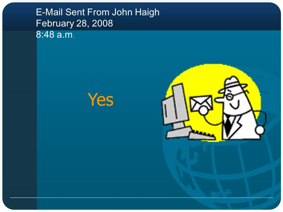 E-Mail Sent From John Haigh February 28, 2008 8:48 a.m. Yes