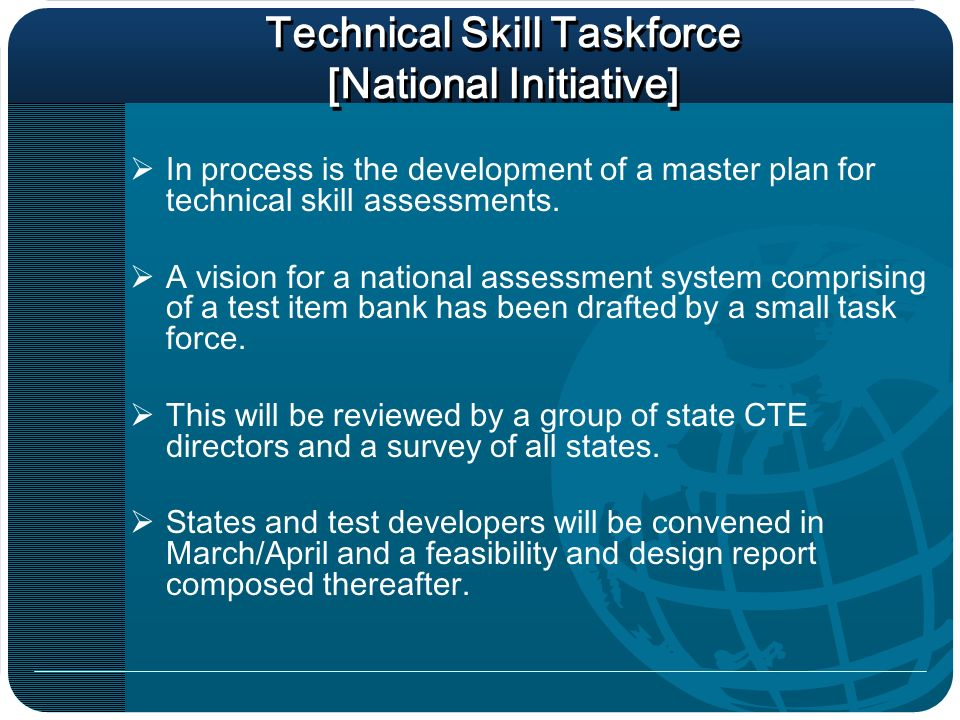 Technical Skill Taskforce [National Initiative] In process is the development of a master plan for technical skill assessments.