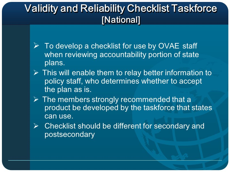 Validity and Reliability Checklist Taskforce [National] To develop a checklist for use by OVAE staff when reviewing accountability portion of state plans.