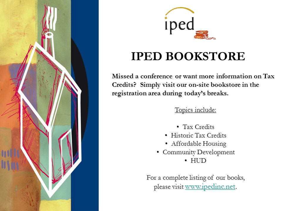 IPED BOOKSTORE Missed a conference or want more information on Tax Credits.