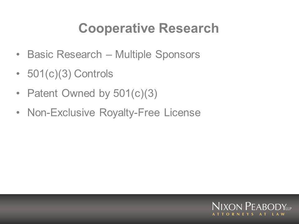 Cooperative Research Basic Research – Multiple Sponsors 501(c)(3) Controls Patent Owned by 501(c)(3) Non-Exclusive Royalty-Free License
