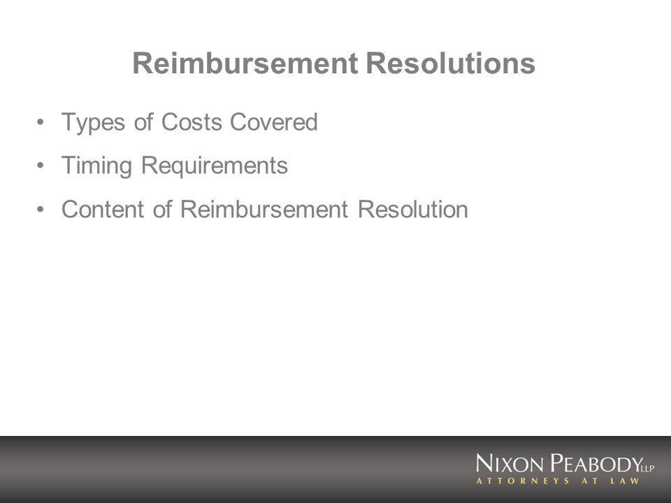 Reimbursement Resolutions Types of Costs Covered Timing Requirements Content of Reimbursement Resolution