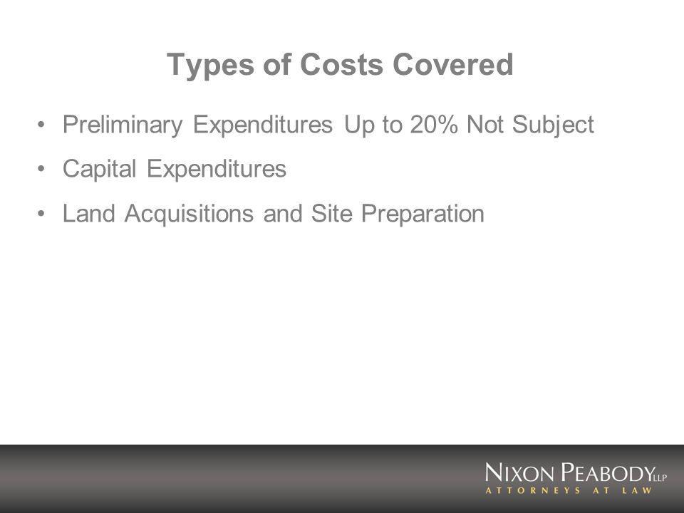 Types of Costs Covered Preliminary Expenditures Up to 20% Not Subject Capital Expenditures Land Acquisitions and Site Preparation