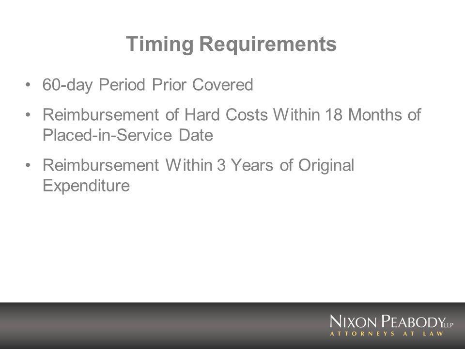 Timing Requirements 60-day Period Prior Covered Reimbursement of Hard Costs Within 18 Months of Placed-in-Service Date Reimbursement Within 3 Years of Original Expenditure