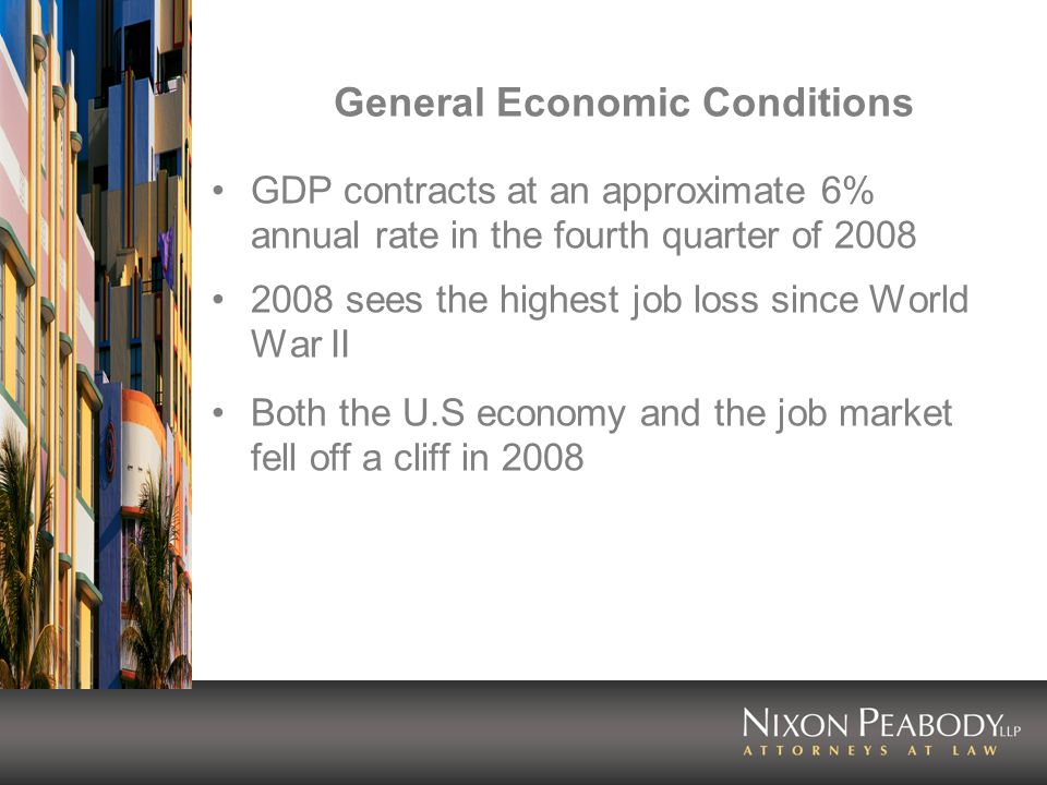 General Economic Conditions GDP contracts at an approximate 6% annual rate in the fourth quarter of 2008 2008 sees the highest job loss since World War II Both the U.S economy and the job market fell off a cliff in 2008