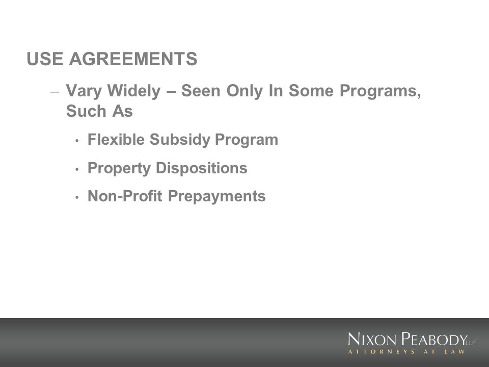 USE AGREEMENTS – Vary Widely – Seen Only In Some Programs, Such As Flexible Subsidy Program Property Dispositions Non-Profit Prepayments