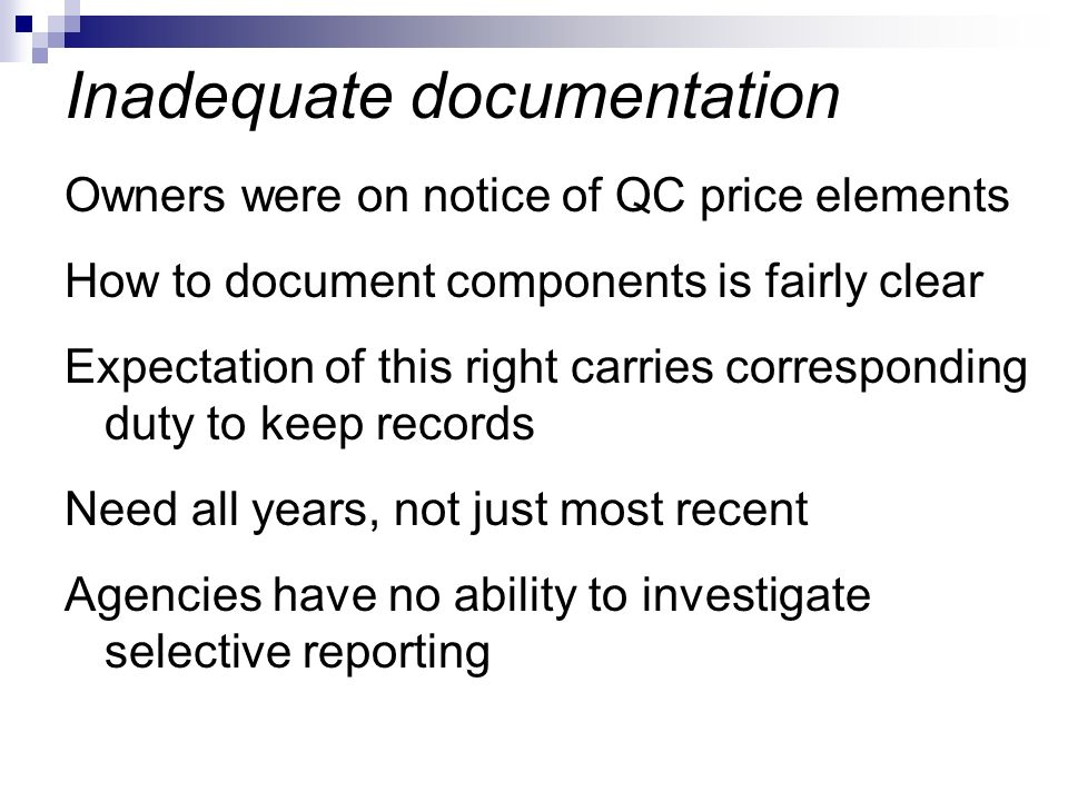 Owners were on notice of QC price elements How to document components is fairly clear Expectation of this right carries corresponding duty to keep records Need all years, not just most recent Agencies have no ability to investigate selective reporting Inadequate documentation