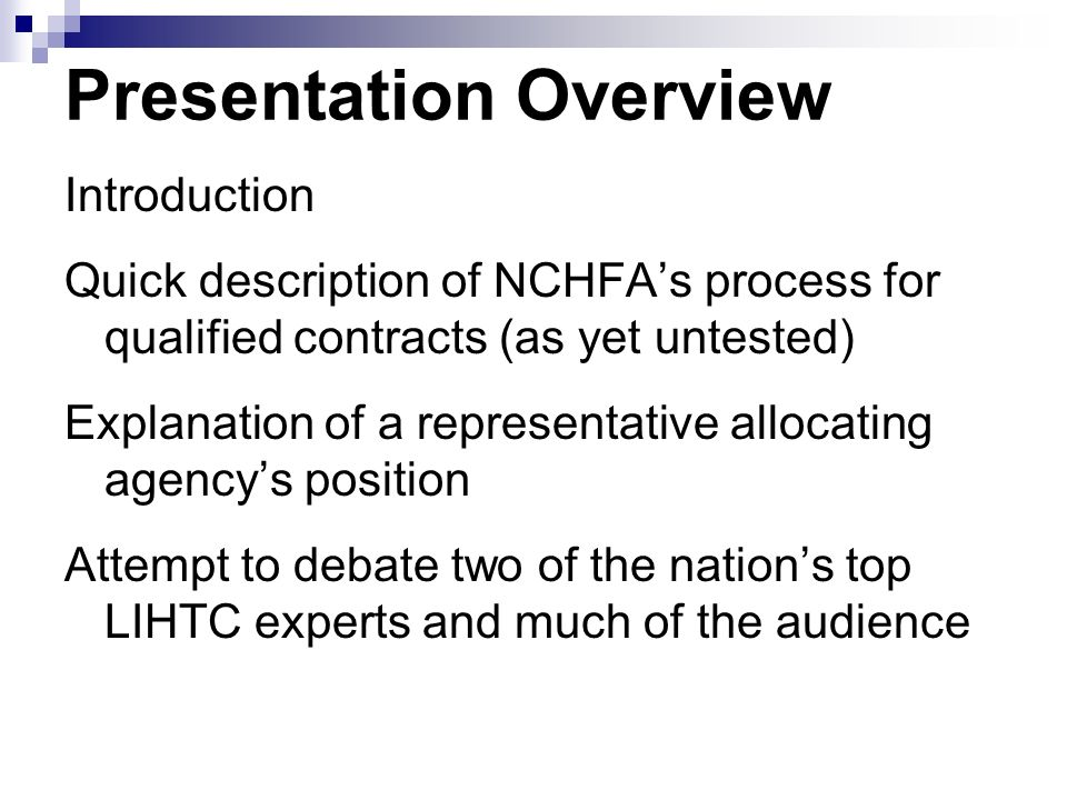 Introduction Quick description of NCHFAs process for qualified contracts (as yet untested) Explanation of a representative allocating agencys position Attempt to debate two of the nations top LIHTC experts and much of the audience Presentation Overview