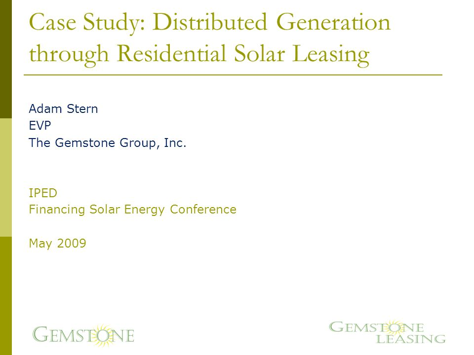 Case Study: Distributed Generation through Residential Solar Leasing Adam Stern EVP The Gemstone Group, Inc.