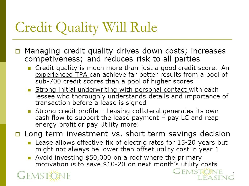 Credit Quality Will Rule Managing credit quality drives down costs; increases competiveness; and reduces risk to all parties Credit quality is much more than just a good credit score.