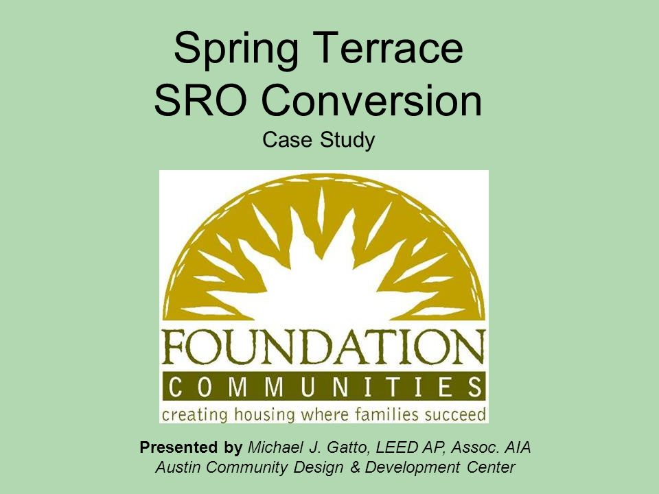 Spring Terrace SRO Conversion Case Study Presented by Michael J.