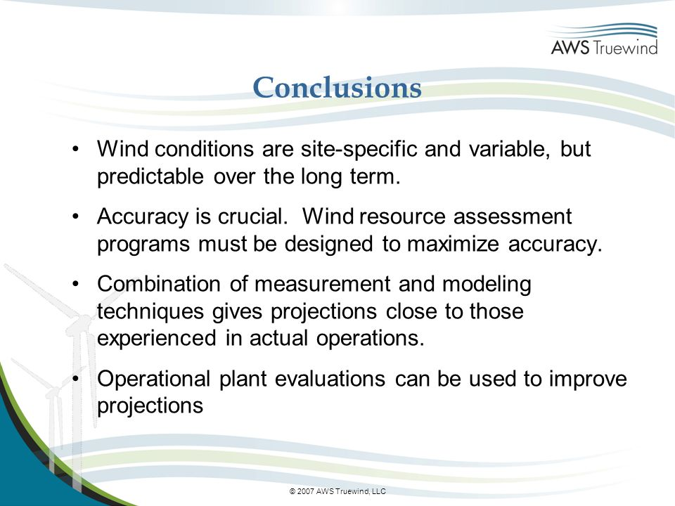 © 2007 AWS Truewind, LLC Conclusions Wind conditions are site-specific and variable, but predictable over the long term.