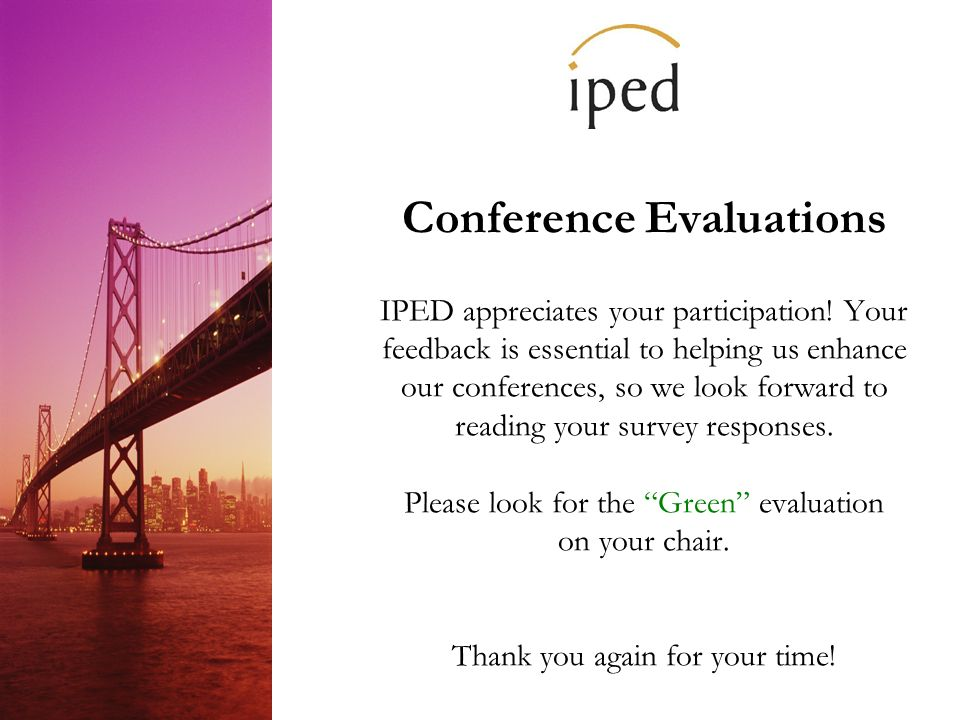 Conference Evaluations IPED appreciates your participation.