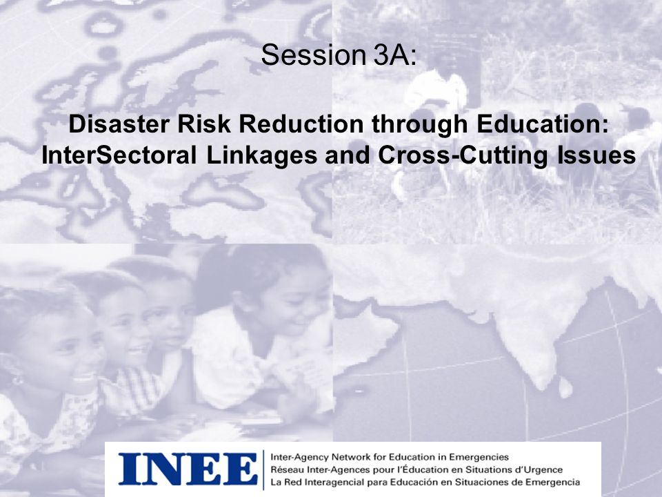 Session 3A: Disaster Risk Reduction through Education: InterSectoral Linkages and Cross-Cutting Issues
