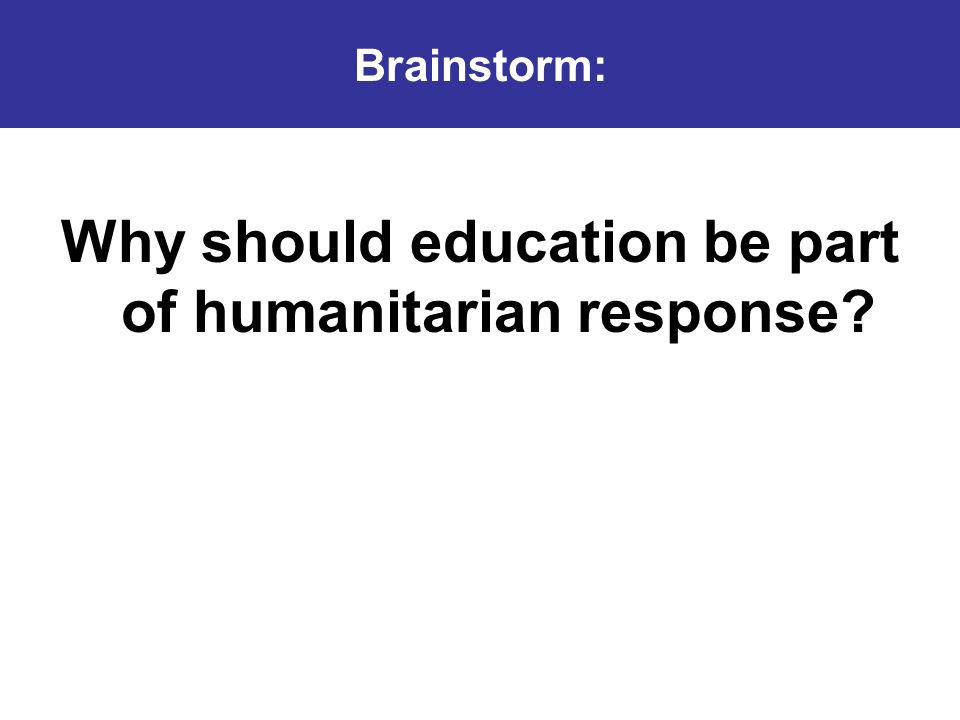 Why should education be part of humanitarian response Brainstorm: