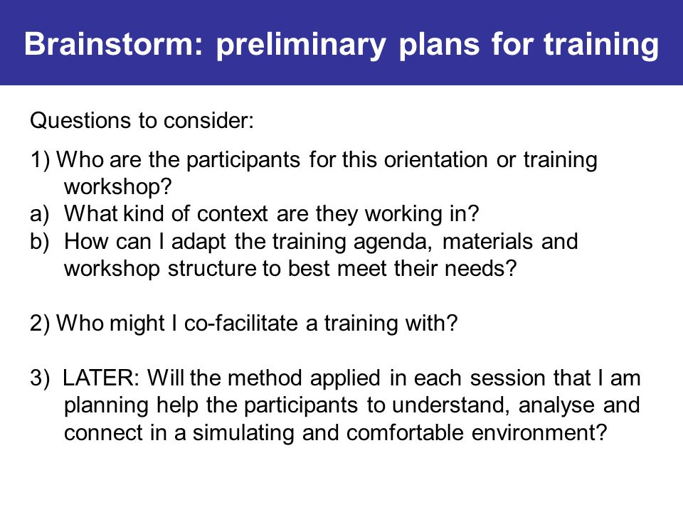 Brainstorm: preliminary plans for training Questions to consider: 1) Who are the participants for this orientation or training workshop.