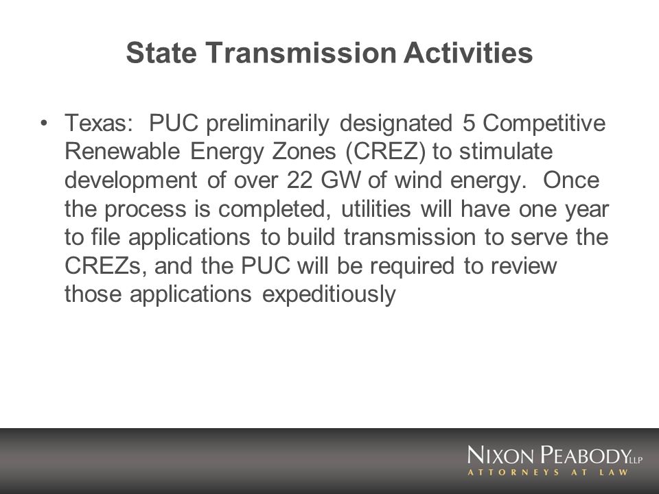 State Transmission Activities Texas: PUC preliminarily designated 5 Competitive Renewable Energy Zones (CREZ) to stimulate development of over 22 GW of wind energy.
