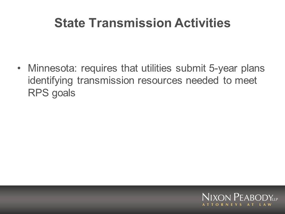 State Transmission Activities Minnesota: requires that utilities submit 5-year plans identifying transmission resources needed to meet RPS goals