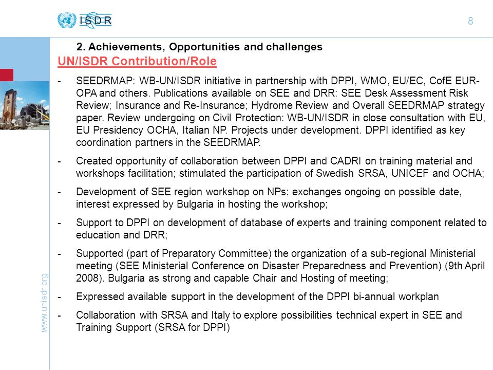 www.unisdr.org 8 UN/ISDR Contribution/Role -SEEDRMAP: WB-UN/ISDR initiative in partnership with DPPI, WMO, EU/EC, CofE EUR- OPA and others.
