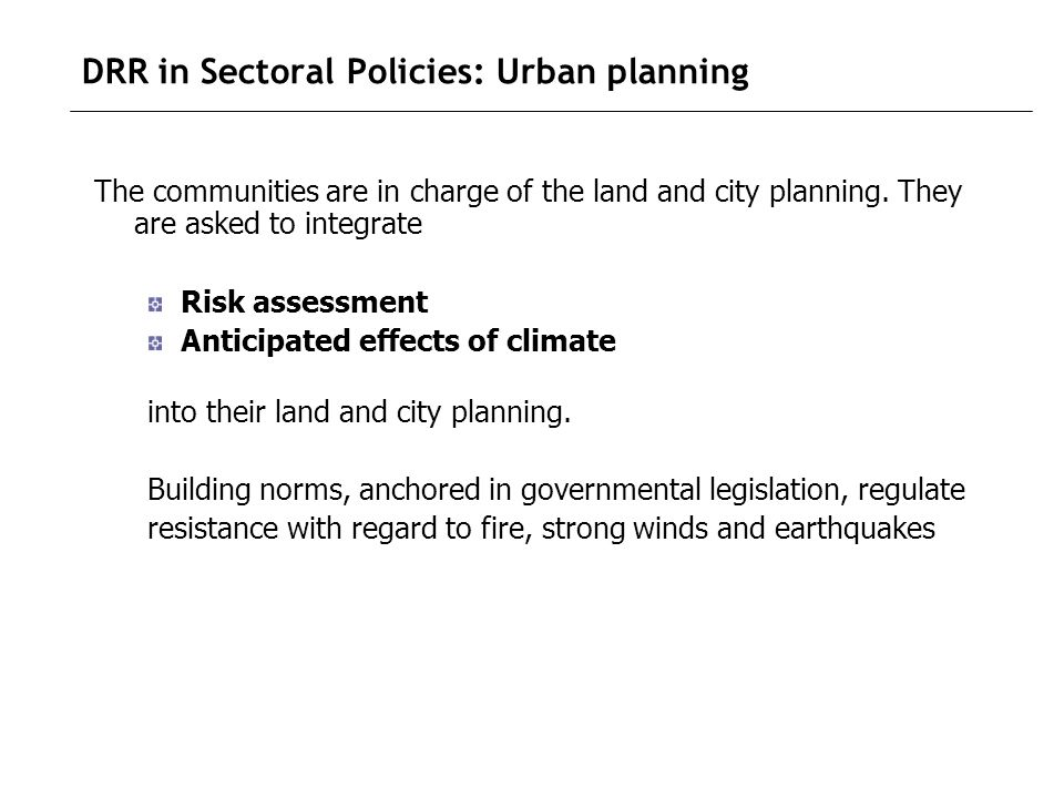 DRR in Sectoral Policies: Urban planning The communities are in charge of the land and city planning.