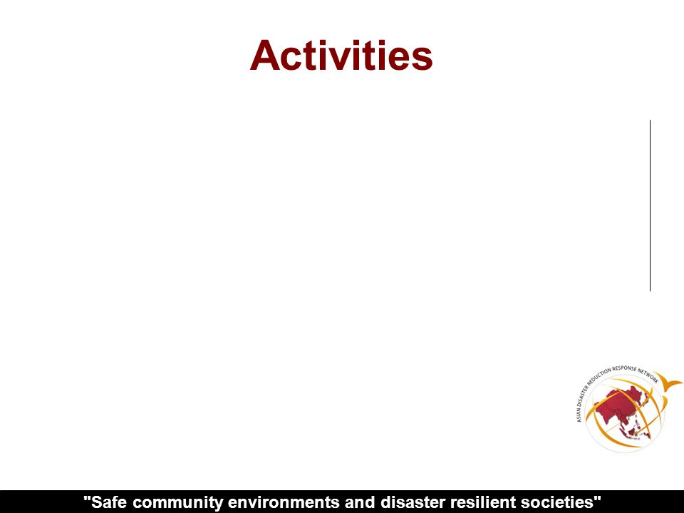 Safe community environments and disaster resilient societies Activities