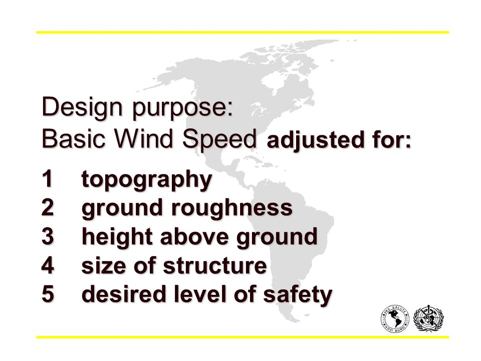 Design purpose: Basic Wind Speed adjusted for: 1topography 2ground roughness 3height above ground 4size of structure 5desired level of safety