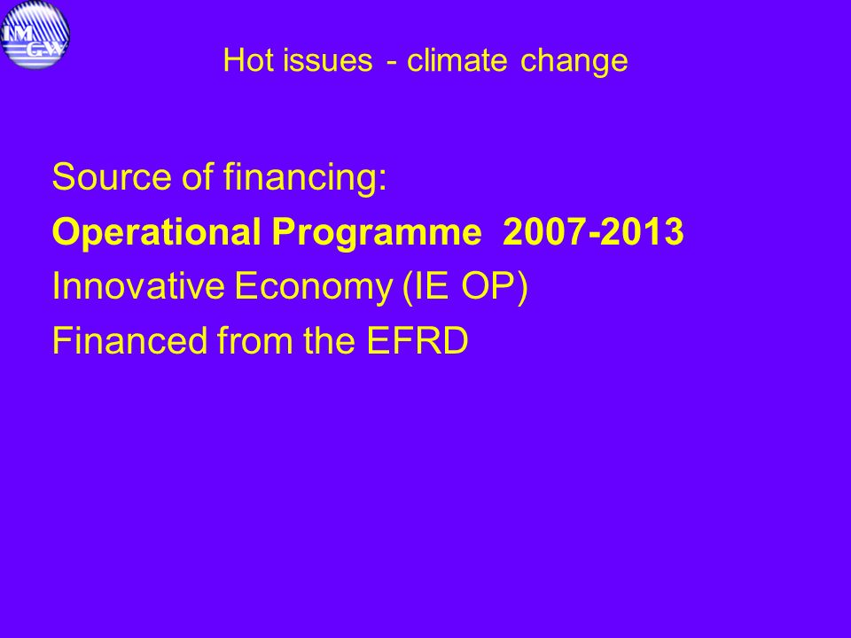 Hot issues - climate change Source of financing: Operational Programme 2007-2013 Innovative Economy (IE OP) Financed from the EFRD