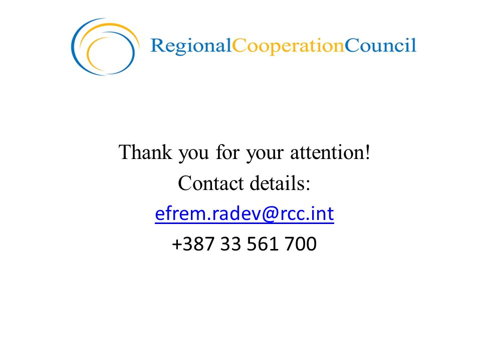 Thank you for your attention! Contact details: efrem.radev@rcc.int +387 33 561 700