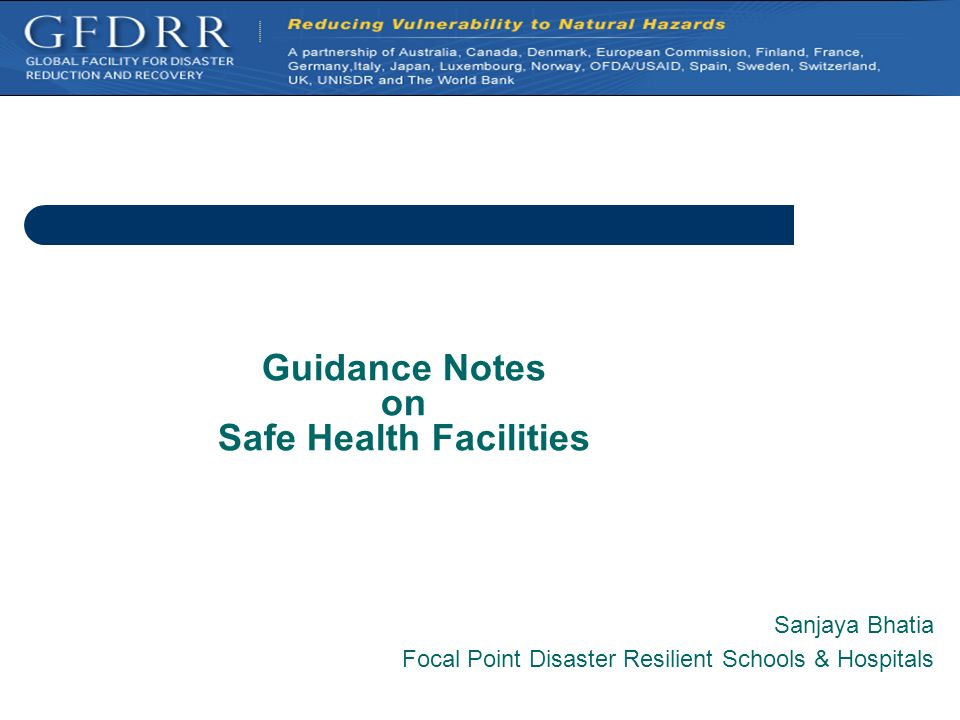 Guidance Notes on Safe Health Facilities Sanjaya Bhatia Focal Point Disaster Resilient Schools & Hospitals