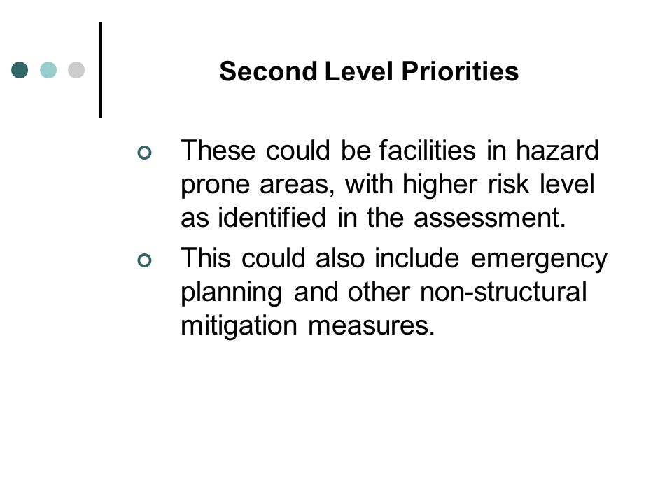 Second Level Priorities These could be facilities in hazard prone areas, with higher risk level as identified in the assessment.