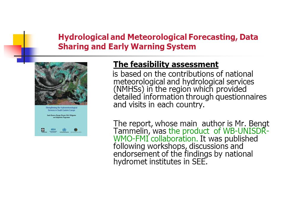 Hydrological and Meteorological Forecasting, Data Sharing and Early Warning System The feasibility assessment is based on the contributions of national meteorological and hydrological services (NMHSs) in the region which provided detailed information through questionnaires and visits in each country.