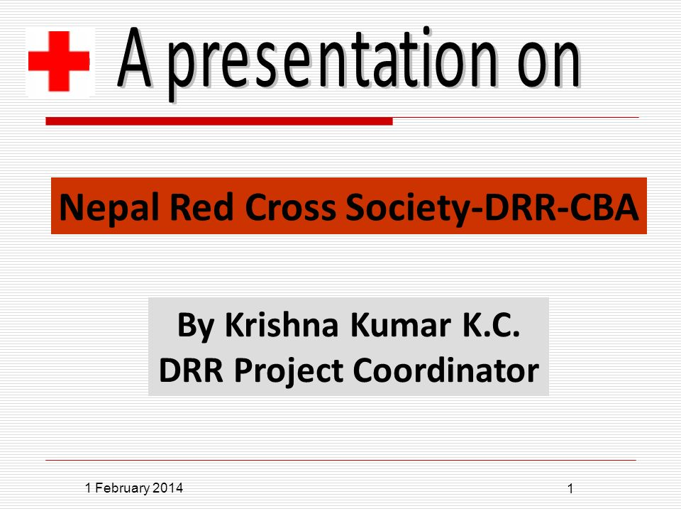 1 February 2014 1 Nepal Red Cross Society-DRR-CBA By Krishna Kumar K.C. DRR Project Coordinator