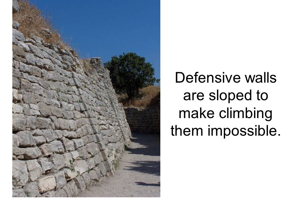 Defensive walls are sloped to make climbing them impossible.