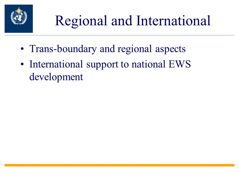 Regional and International Trans-boundary and regional aspects International support to national EWS development