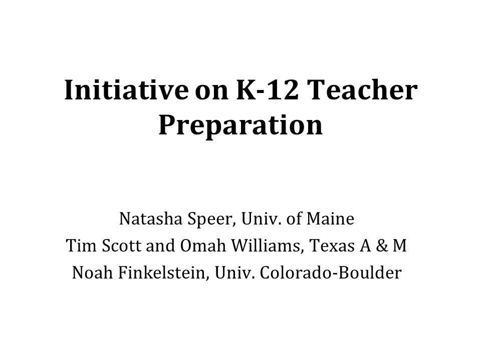 Initiative on K-12 Teacher Preparation Natasha Speer, Univ.