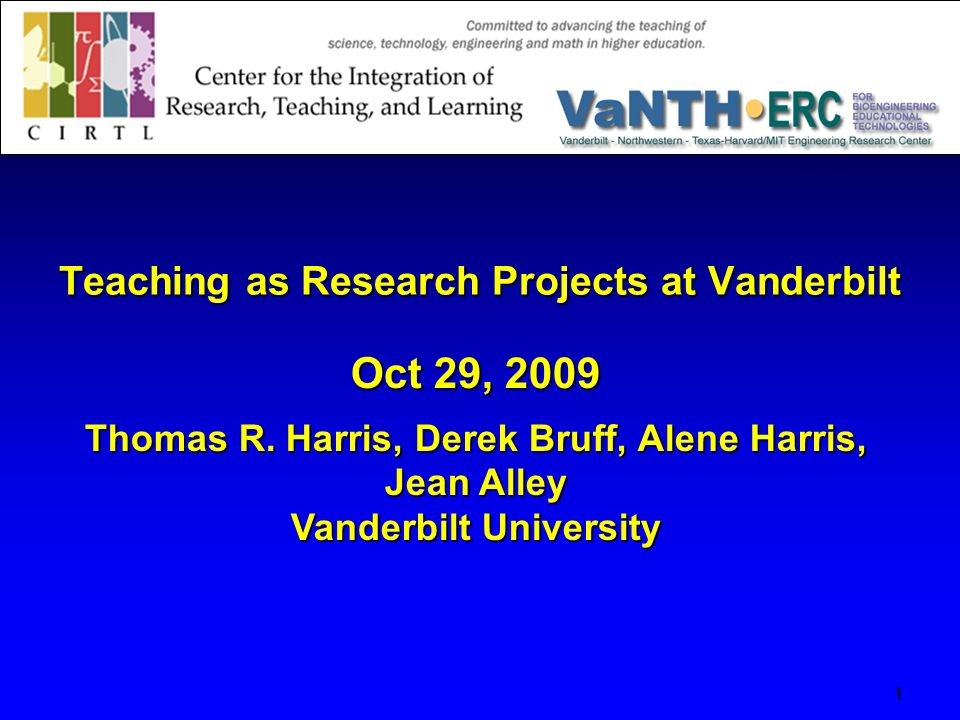 Teaching as Research Projects at Vanderbilt Teaching as Research Projects at Vanderbilt 1 Oct 29, 2009 Thomas R.