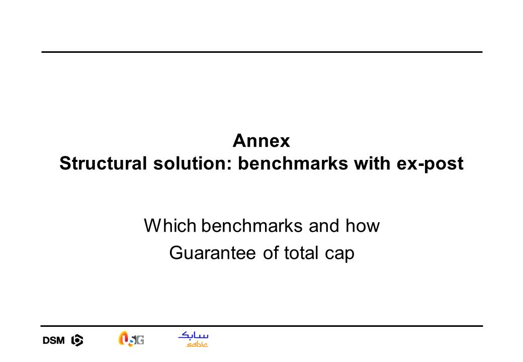 Annex Structural solution: benchmarks with ex-post Which benchmarks and how Guarantee of total cap