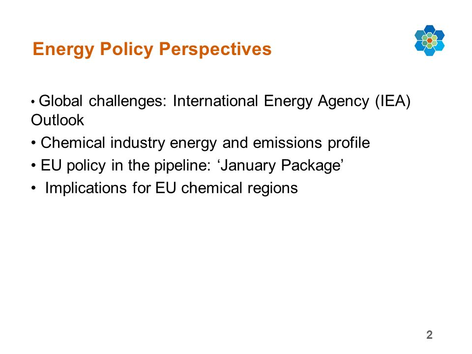2 Energy Policy Perspectives Global challenges: International Energy Agency (IEA) Outlook Chemical industry energy and emissions profile EU policy in the pipeline: January Package Implications for EU chemical regions