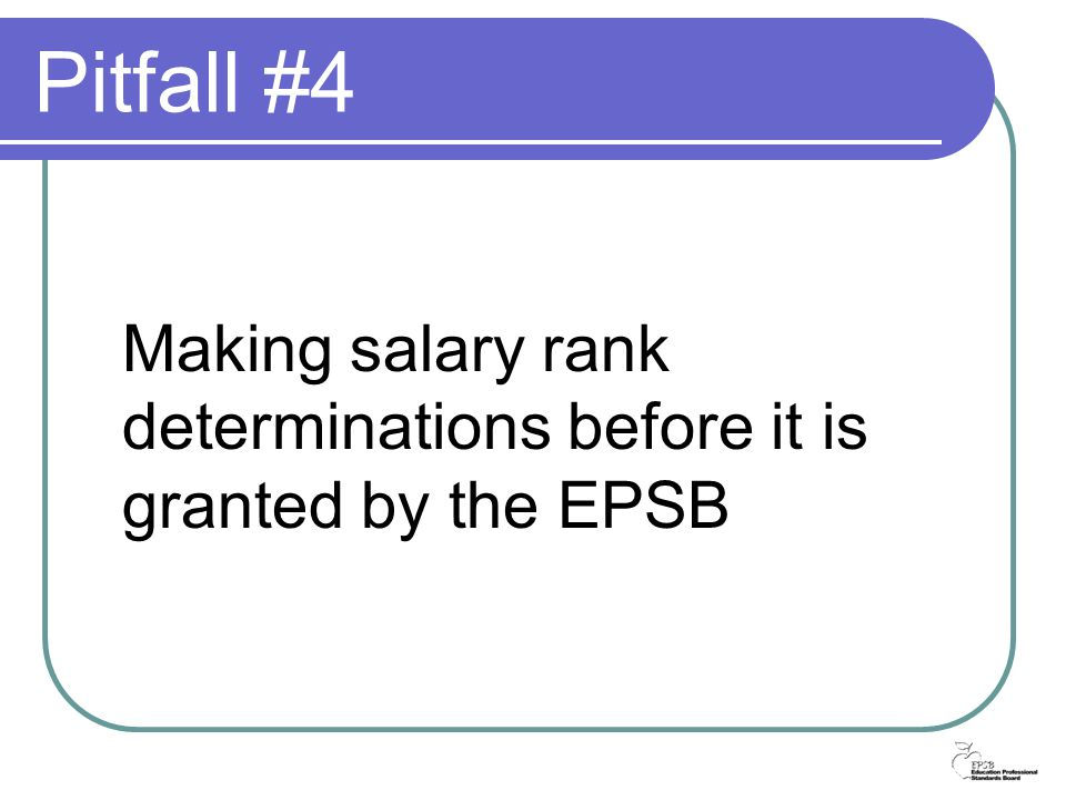Pitfall #4 Making salary rank determinations before it is granted by the EPSB
