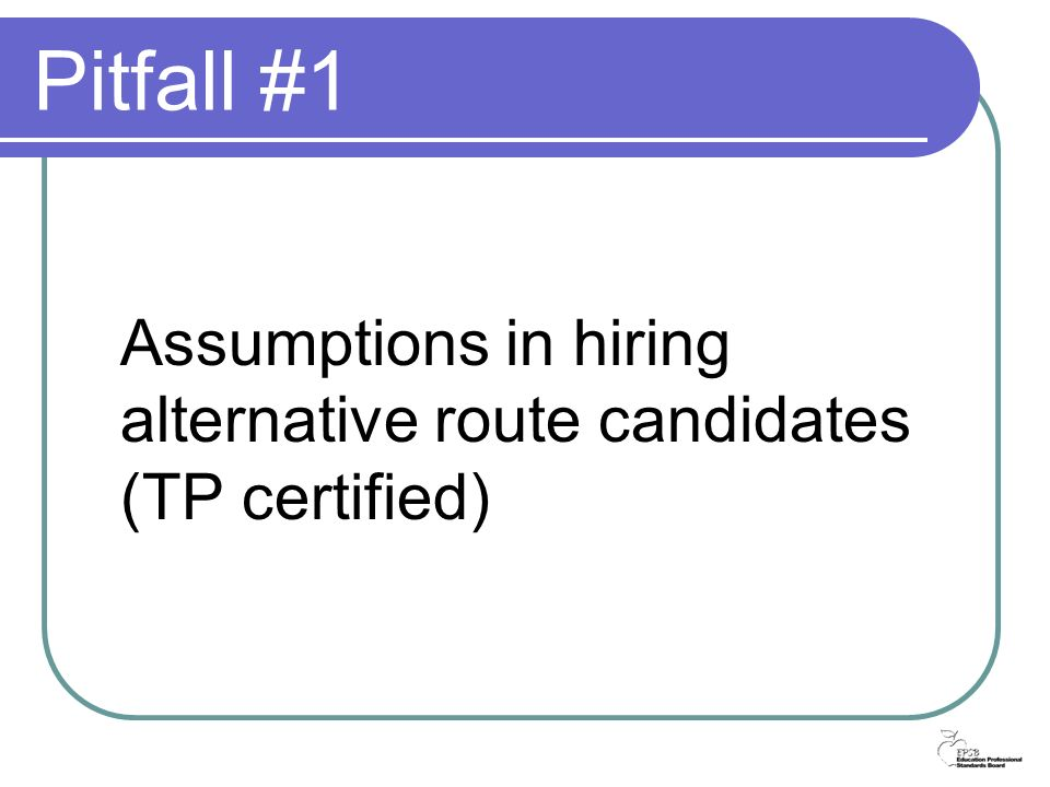 Pitfall #1 Assumptions in hiring alternative route candidates (TP certified)