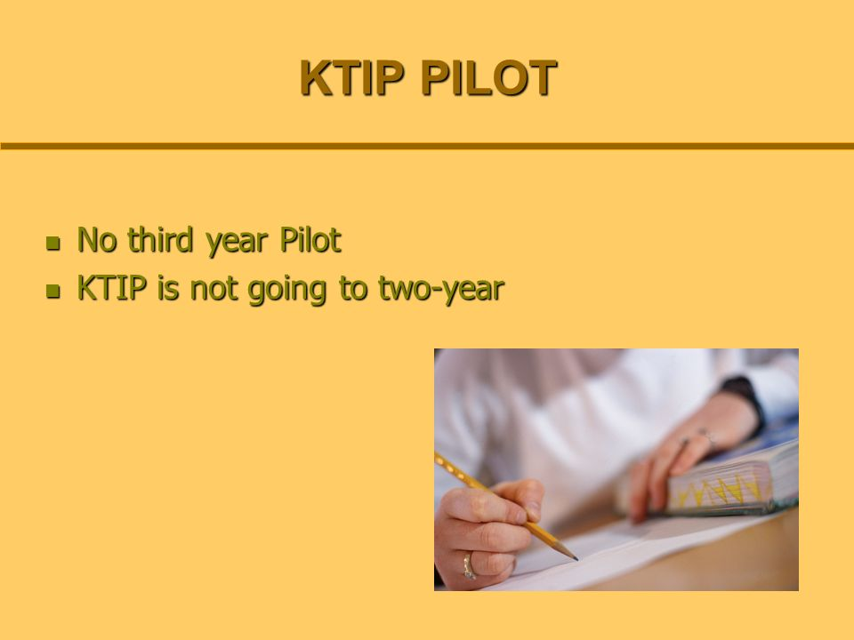 KTIP PILOT No third year Pilot No third year Pilot KTIP is not going to two-year KTIP is not going to two-year