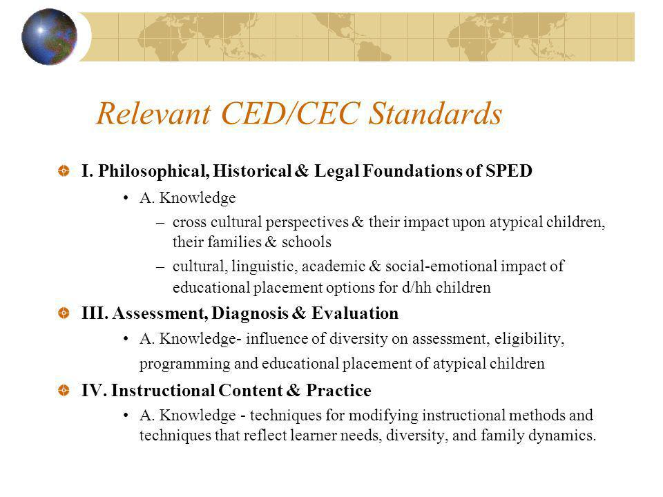 Relevant CED/CEC Standards I. Philosophical, Historical & Legal Foundations of SPED A.