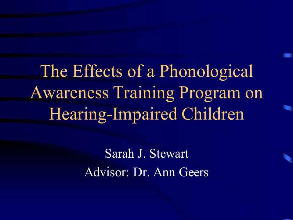 The Effects of a Phonological Awareness Training Program on Hearing-Impaired Children Sarah J.