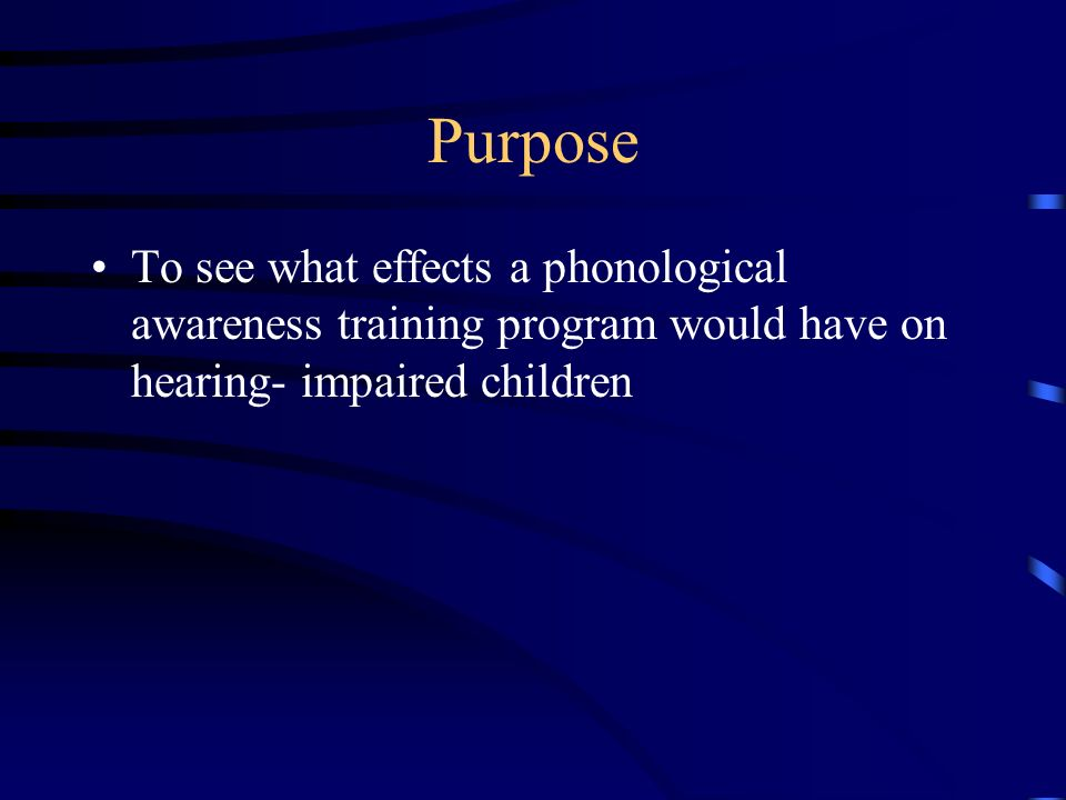 Purpose To see what effects a phonological awareness training program would have on hearing- impaired children