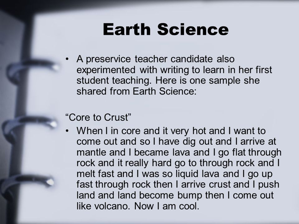 Earth Science A preservice teacher candidate also experimented with writing to learn in her first student teaching.