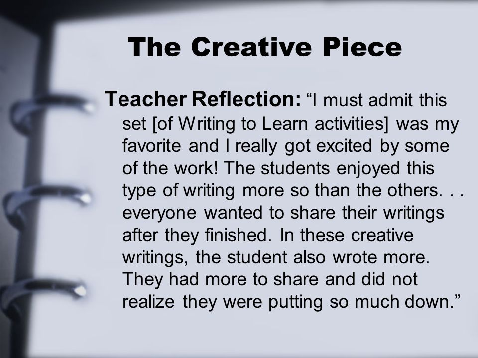 The Creative Piece Teacher Reflection: I must admit this set [of Writing to Learn activities] was my favorite and I really got excited by some of the work.
